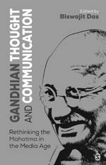 Gandhian Thought and Communication: Rethinking the Mahatma in the Media Age