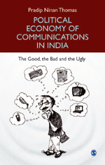 Political Economy of Communications in India: The Good, the Bad and the Ugly